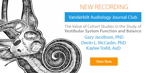 Vanderbilt Audiology Journal Club: The Value of Cohort Studies in the Study of Vestibular System Function & Balance