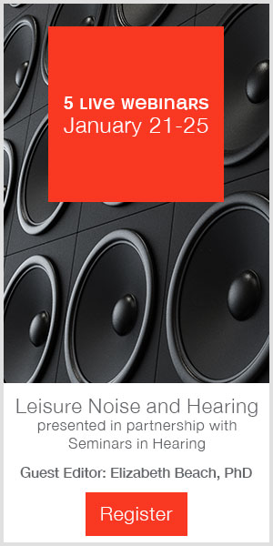 5 live webinars January 21-25 | Leisure Noise and Hearing presented in partnership with Seminars in Hearing | Guest Editor: Eliz