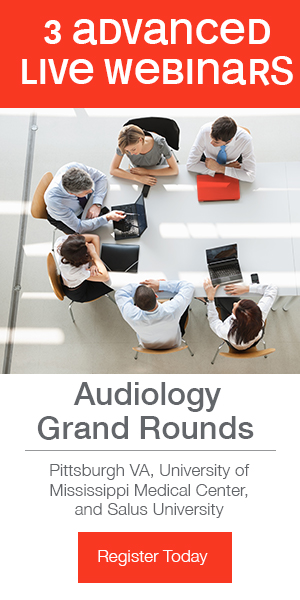 3 advanced live webinars | Audiology Grand Rounds | Pittsburgh VA, University of Mississippi Medical Center, and Salus Univerist