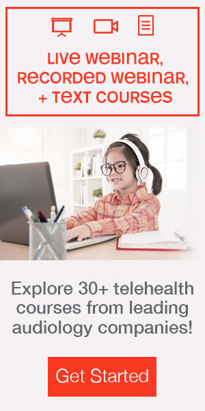 live webinar, recorded webinar, + text courses | Explore 25+ telehealth courses from leading audiology companies! |